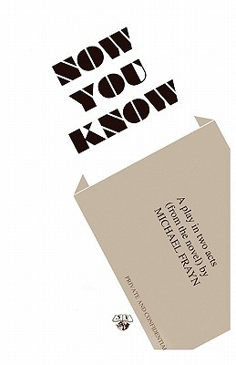 Now You Know: A Play in Two Acts from the Novel  by  Michael Frayn