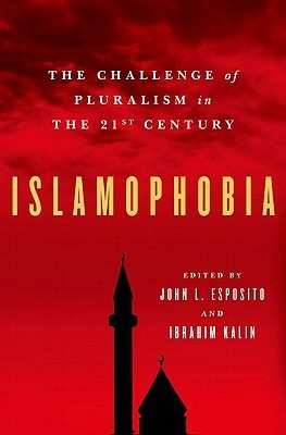 Islamophobia: The Challenge of Pluralism in the 21st Century  by  John L. Esposito