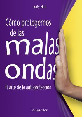 Como Protegernes de las Malas Ondas: El Arte de la Autoproteccion Judy Hall