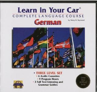 Learn in Your Car-German: 3 Level Set: Complete Language Course: Audio Cassettes and Listening Guides (Learn in Your Car Series - Includes Individual Levels 1, 2 and 3) Henry N. Raymond
