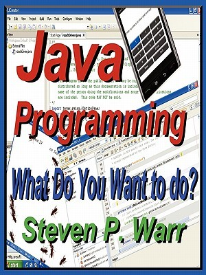 Java Programming: What Do You Want to Do? Steven P. Warr