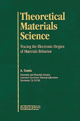 Theoretical Materials Science--Tracing the Electronic Origins of Materials Behavior: Volume Tms Antonios Gonis