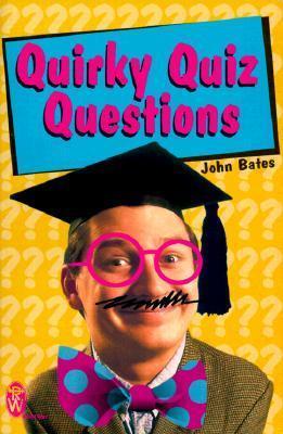 Quirky Quiz Questions  by  John Bates