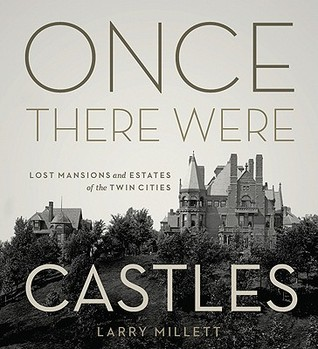 Once There Were Castles: Lost Mansions and Estates of the Twin Cities Larry Millett