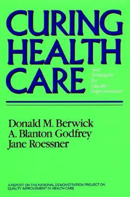 Curing Health Care: New Strategies For Quality Improvement Donald M. Berwick