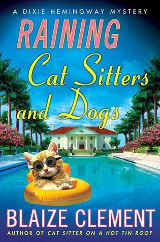 Raining Cat Sitters and Dogs (A Dixie Hemingway Mystery #5)  by  Blaize Clement