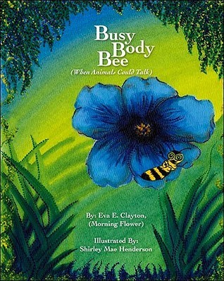 Busy Body Bee: When Animals Could Talk  by  Eva E. Clayton (Morning Flower)