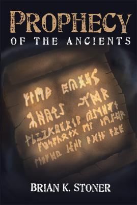 Prophecy Of The Ancients  by  Brian Stoner