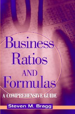 Business Ratios And Formulas A Comprehensive Guide  by  Steven M. Bragg