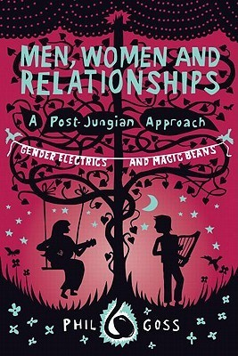 Men, Women And Relationships, A Post Jungian Approach: Gender Electrics And Magic Beans  by  Phil Goss
