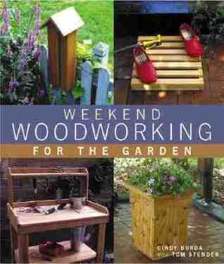 Weekend Woodworking For The Garden Cindy Burda