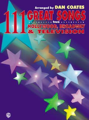 111 Great Songs from Hollywood, Broadway & Television  by  Dan Coates