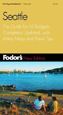 Fodors Seattle, 2nd Edition: The Guide for All Budgets, Completely Updated, with Many Maps and Travel Tips  by  Fodors Travel Publications Inc.