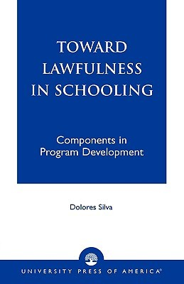 Toward Lawfulness in Schooling: Components in Program Development  by  Dolores Silva