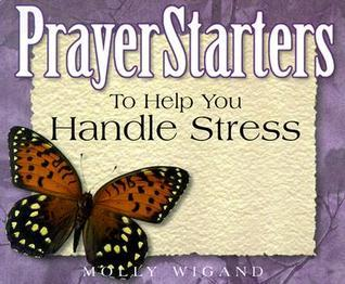 Prayerstarters to Help You Handle Stress  by  Molly Wigand