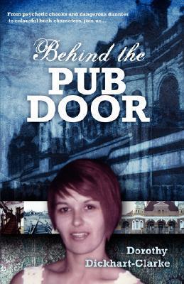 Behind The Pub Door  by  Dorothy Dickhart Clarke