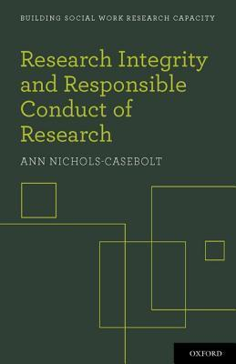 Research Integrity and Responsible Conduct of Research Ann Nichols-Casebolt