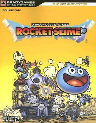 DRAGON QUEST HEROES: ROCKET SLIME Official Strategy Guide  by  Casey Loe