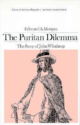 The Puritan dilemma : the story of John Winthrop  by  Edmund S. Morgan