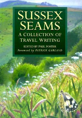 Sussex Seams A Collection Of Travel Writing Paul Foster