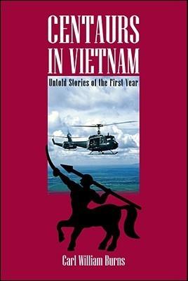 Centaurs in Vietnam: Untold Stories of the First Year Carl William Burns