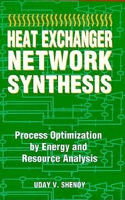 Heat Exchanger Network Synthesis: Process Optimization By Energy And Resource Analysis Uday V. Shenoy