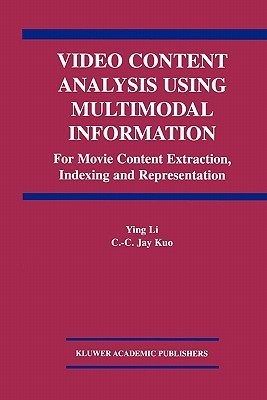 Video Content Analysis Using Multimodal Information: For Movie Content Extraction, Indexing and Representation  by  Ying Li