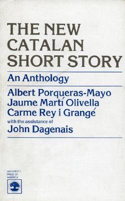 The New Catalan Short Story: An Anthology Alberto Porqueras Mayo
