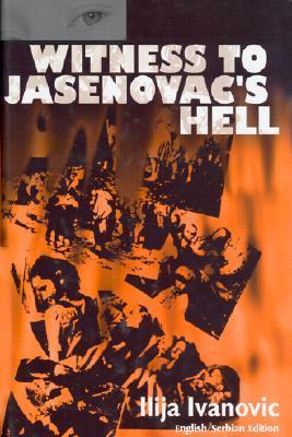 Witness to Jasenovacs Hell English/Serbian Edition  by  Ilija Ivanovic