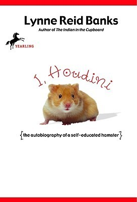 I, Houdini: The Autobiography of a Self-Educated Hamster Lynne Reid Banks