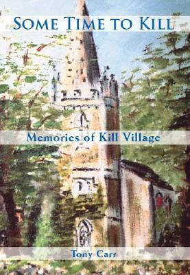 Some Time to Kill: Memories of Kill Village Tony Carr