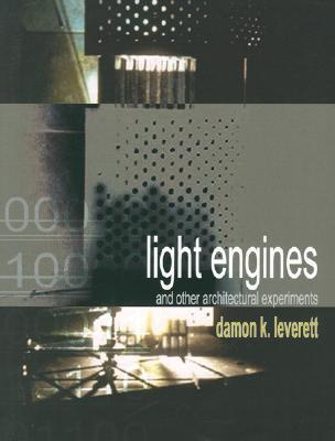 Light Engines and Other Architectural Experiments  by  Damon K. Leverett