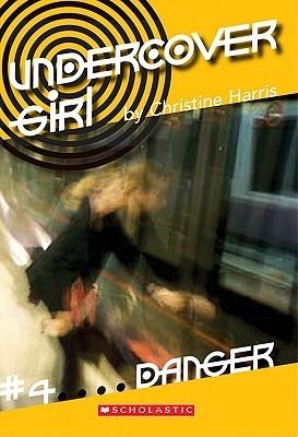 Undercover Girl #4 Danger  by  Christine Harris