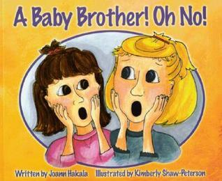 A Baby Brother! Oh No! Joann Hakala