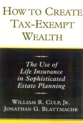 How to Create Tax-Exempt Wealth William R. Culp