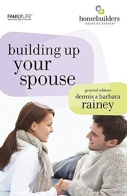 Building Up Your Spouse  by  Dennis Rainey