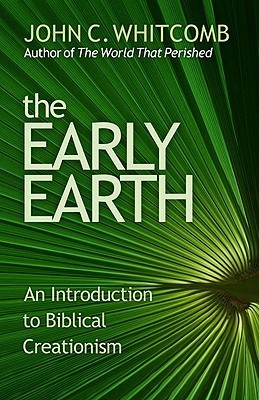 The Early Earth: An Introduction to Biblical Creationism John C. Whitcomb