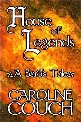 House of Legends: A Bards Tale  by  Caroline Couch
