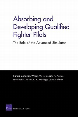 Absorbing and Developing Qualified Fighter Pilots: The Role of the Advanced Simulator Richard Marken