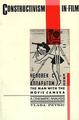 Constructivism in Film - A Cinematic Analysis: The Man with the Movie Camera  by  Vlada Petric