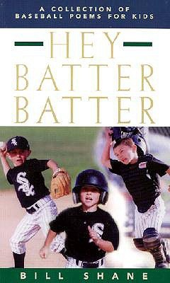 Hey Batter Batter: A Collection of Baseball Poems for Kids  by  Bill Shane