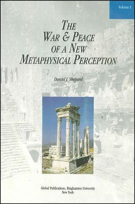 The War and Peace of a New Metaphysical Perception, Volume I  by  Daniel J. Shepard