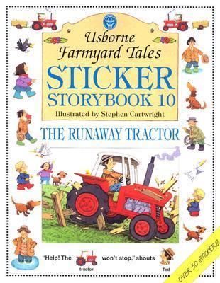 Sticker Storybook 10: Usborne Farmyard Tales:  The Runaway Tractor (Farmyard Tales Readers Series) Heather Amery