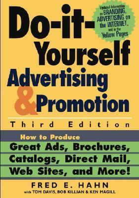 Do It Yourself Advertising And Promotion How To Produce Great Ads, Brochures, Catalogs, Direct Mail, Web Sites, And More!  by  Fred E. Hahn