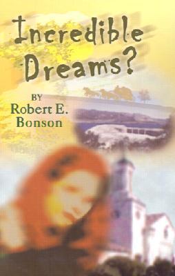 Incredible Dreams?  by  Robert E.  Bonson