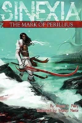 The Mark of Perillius: Sinexia, Book One  by  Atonus L. Perry