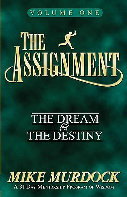 The Assignment: The Dream & The Destiny Volume 1  by  Mike Murdock