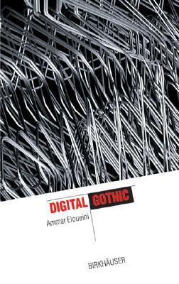 Digital Gothic: The Construction And The Shaping Of Space In The Electronic Era (It Revolution In Architecture)  by  Ammar Eloueini
