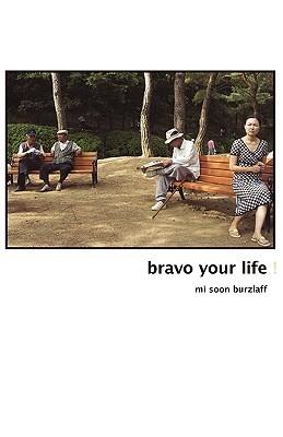Bravo Your Life!  by  Mi Soon Burzlaff