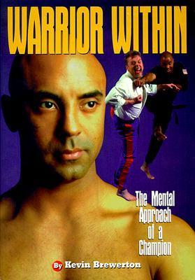 Warrior Within: The Mental Approach of a Champion  by  Kevin Brewerton